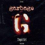 Garbage-Stupid-Girl-